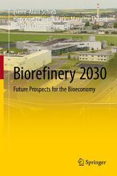 Biorefinery 2030: Future Prospects for the Bioeconomy