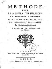 Methode pour la mesure des surfaces, la dimention des solides, leurs centre de pesanteur, de percussion et d'oscillation ... Par M. Carre de l'Academ ie Royale des Sciences