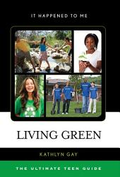 Living Green: The Ultimate Teen Guide