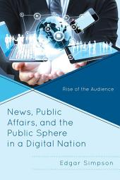 News, Public Affairs, and the Public Sphere in a Digital Nation: Rise of the Audience