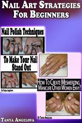 Nail Art Strategies For Beginners: Step By Step Bundle With Colorful Pictures