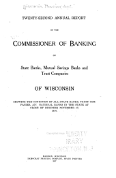 Annual Report of the Commissioner of Banking of State and Mutual Savings Banks of Wisconsin: Volume 22