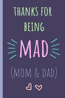 Thanks for Being Mad  Mom   Dad   Notebook  Blank Journal  Funny Gift for Mothers Day Or Birthday  Great Alternative to a Card  PDF