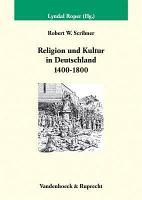 Religion und Kultur in Deutschland 1400 1800 PDF