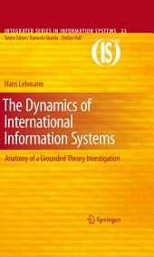 The Dynamics of International Information Systems: Anatomy of a Grounded Theory Investigation
