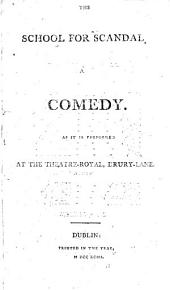 The School for Scandal: A Comedy. As it is Performed at the Theatre-Royal, Drury-Lane