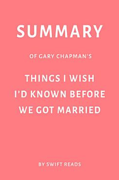 Summary of Gary Chapman   s Things I Wish I   d Known Before We Got Married by Swift Reads PDF