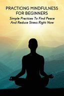 Practicing Mindfulness For Beginners PDF