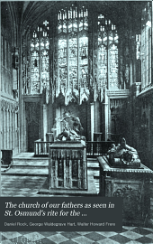 The Church of Our Fathers as Seen in St. Osmund's Rite for the Cathedral of Salisbury: With Dissertations on the Belief and Ritual in England Before and After the Coming of the Normans, Volume 3