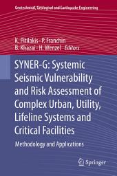 SYNER-G: Systemic Seismic Vulnerability and Risk Assessment of Complex Urban, Utility, Lifeline Systems and Critical Facilities: Methodology and Applications