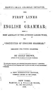 "The First Lines of English Grammar: Being a Brief Abstract of the Author's Larger Work the ""Institutes of English Grammar"" Designed for Young Learners"