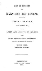 List of Patents for Inventions and Designs, Issued by the United States, from 1790 to 1847: With the Patent Laws and Notes of Decisions of the Courts of the United States for the Same Period
