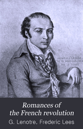 Romances of the French Revolution: From the French of G. Lenôtre [pseud.], Volume 1