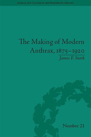 The Making of Modern Anthrax  1875   1920 PDF