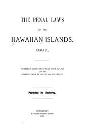 The penal laws of the Hawaiian Islands, 1897: compiled from the Penal code of 1869 and the session laws of 1870 to 1896 inclusive