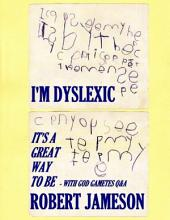 I'm Dyslexic - It's a Great Way to Be