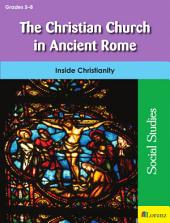 The Christian Church in Ancient Rome: Inside Christianity