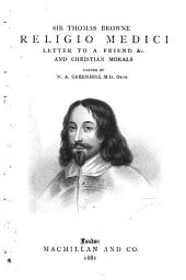 Sir Thomas Browne's Religio Medici: Letter to a Friend, &c. and Christian Morals