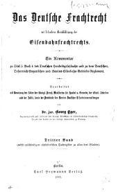 Das deutsche frachtrecht, mit besonderer berücksichtigung des eisenbahnfrachtrechts: ein kommentar zu titel 5, buch 4 des deutschen handelsgesetzbuchs und zu dem deutschen, oesterreich-ungarischen und vereins-eisenbahn-betreibs-reglement, Band 3