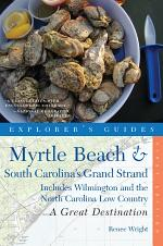 Explorer's Guide Myrtle Beach & South Carolina's Grand Strand: A Great Destination: Includes Wilmington and the North Carolina Low Country