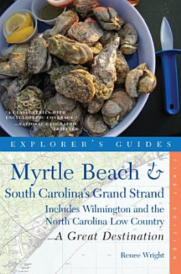 Explorer s Guide Myrtle Beach   South Carolina s Grand Strand  A Great Destination  Includes Wilmington and the North Carolina Low Country PDF