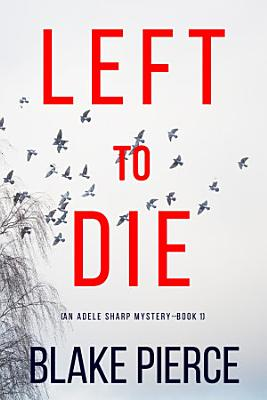 Left To Die  An Adele Sharp Mystery   Book One