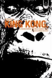 King Kong. La «Grande scimmia» dal cinema al mito e ritorno