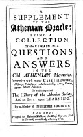 A supplement to the Athenian oracle  being a collection of the remaining questions and answers in the old Athenian Mercuries     By a member of the Athenian Society PDF