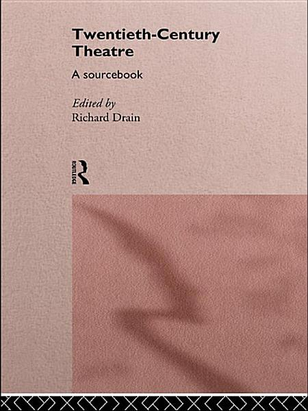 Download Twentieth Century Theatre  A Sourcebook Book