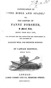"""Continuation of """"The Bible and Spade""""; or, the History of Fanny Forsher, a moral tale, etc"""