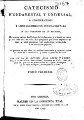 Catecismo fundamental y vniuersal: o consideraciones y conuencimientos fundamentales de las verdades de la religion ...