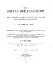 The Structure of Fibres, Yarns and Fabrics: Being a Practical Treatise for the Use of All Persons Employed in the Manufacture of Textile Fabrics ...