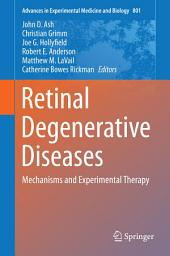 Retinal Degenerative Diseases: Mechanisms and Experimental Therapy