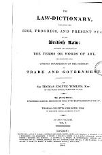 The Law-dictionary, Explaining the Rise, Progress, and Present State of the British Law