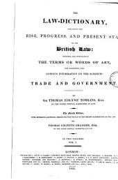 The Law-dictionary, Explaining the Rise, Progress, and Present State of the British Law: Defining and Interpreting the Terms Or Words of Art, and Comprising Also Copious Information on the Subjects of Trade and Government, Volume 1