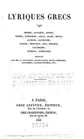 Lyriques grees: Orphée, Anacréon, Sappho, Tyrtée, Stésichore, Solon, Alcée, Ibycus, Alemane, Bacchylide, Pindare, Théocrite, Bion, Moschus, Callimaque, Synésius, anthologie