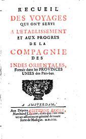 Recueil des voyages qui ont servi a l'établissement et aux progrès de la Compagnie des Indes Orientales, formée dans les Provinces Unies des Païs-bas: Volume1