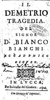 Il Demetrio tragedia. Del signor d. Bianco Bianchi Accademico Oscuro