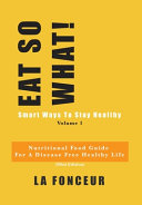 Eat So What! Smart Ways to Stay Healthy Volume 1 (Full Color Print)