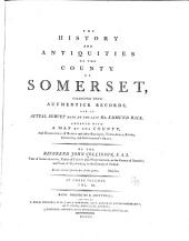The History and Antiquities of the County of Somerset: Collected from Authentick Records, and an Actual Survey Made by the Late Mr. Edmund Rack ... Adorned with a Map of the County, and Engravings of Roman Or Other Reliques, Town-seals, Baths, Churches, and Gentlemen's Seats, Volume 3