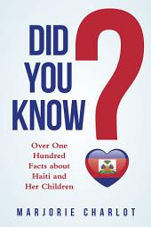 Did You Know?: Over One Hundred Facts about Haiti and Her Children