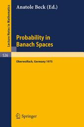Probability in Banach Spaces: Proceedings of the First International Conference on Probability in Banach Spaces, 20 - 26 July 1975, Oberwolfach