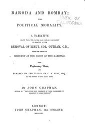 Baroda and Bombay: Their Political Morality. A Narrative Drawn from the Papers Laid Before Parliament in Relation to the Removal of Lieut.-Col. Outram ... from the Office of Resident at the Court of the Gaekwar. With Explanatory Notes, and Remarks on the Letter of L.R. Reid
