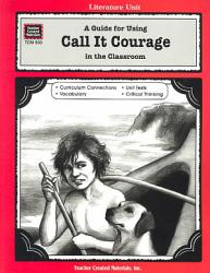 A Guide For Using Call It Courage In The Classroom Book PDF