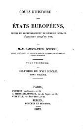 Cours d'histoire des états Européens: depuis le bouleversement de l'Empire romain d'occident jusqu'en 1789. Histoire du XVII siècle, 6, Volume30