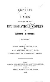 Reports of Cases Decided in the Ecclesiastical Courts at Doctors' Commons [1855 to 1857]