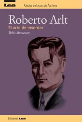 Roberto Arlt el arte de inventar