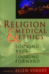 Religion and Medical Ethics: Looking Back, Looking Forward