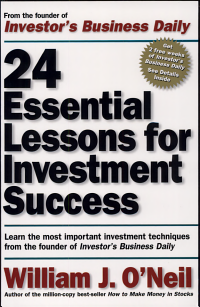 24 Essential Lessons for Investment Success  Learn the Most Important Investment Techniques from the Founder of Investor s Business Daily