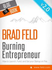 Brad Feld's Burning Entrepreneur - How to Launch, Fund, and Set Your Start-Up On Fire!: The best thinking on how to be a successful entrepreneur from Feld Thoughts, the blog of noted tech investor Brad Feld.
